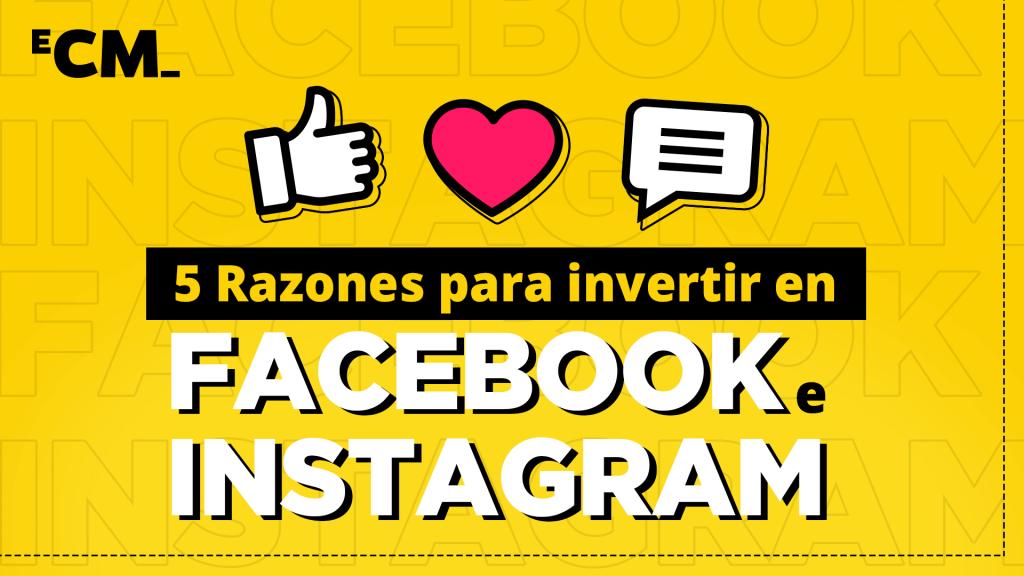 5 Razones para invertir en Facebook e Instagram