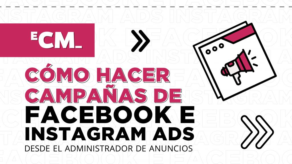 Cómo hacer campañas de Facebook e Instagram Ads desde el Administrador de Anuncios