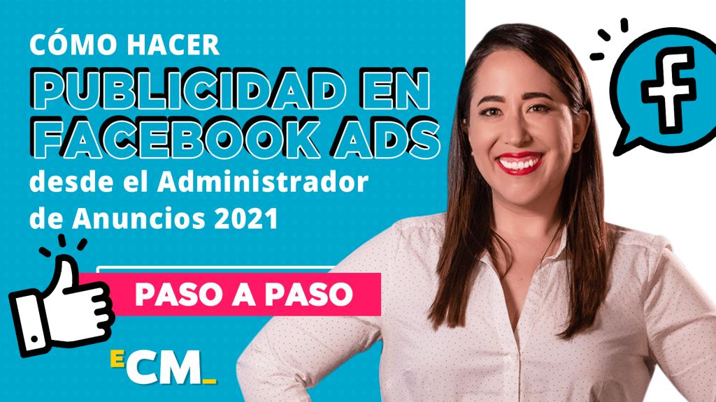 Cómo hacer publicidad en Facebook Ads desde el Administrador de Anuncios 2021